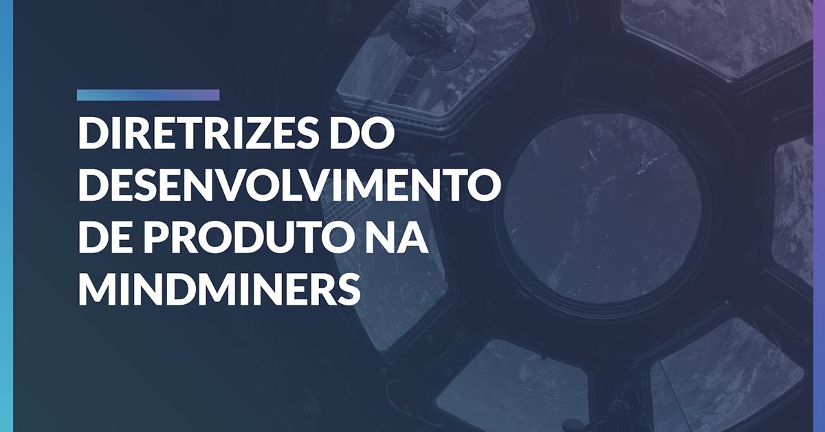 Diretrizes do desenvolvimento de produto na MindMiners