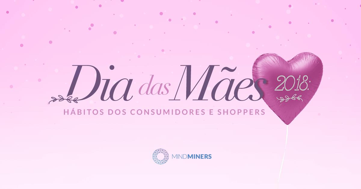 Pesquisa MindMiners: Dia das Mães 2018